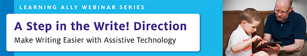 """A Step in the Write! Direction: Make Writing Easier with Assistive Technology"" Webinar"